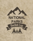U. S. National Parks Bucket List Book: Adventure And Travel Log Book, List Of Attractions For 63 National Parks To Plan Your Visits, Journal, Organize Cover Image