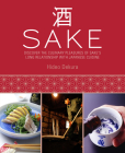 Sake: Discover the Culinary Pleasures of Sake's Long Relationship With Japanese Cuisine Cover Image