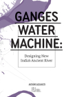 Ganges Water Machine: Designing New India's Ancient River Cover Image