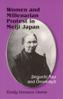 Women and Millenarian Protest in Meiji Japan: Deguchi Nao and Ōmotokyō (Cornell East Asia #61) Cover Image