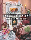 Interior Design Coloring Book: n Adult Coloring Book with Rustic Cabins, Charming Interior Designs, Beautiful Landscapes, and Peaceful Nature Scenes Cover Image