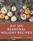 Ah! 365 Seasonal Holiday Recipes: Enjoy Everyday With Seasonal Holiday Cookbook! Cover Image