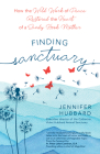 Finding Sanctuary: How the Wild Work of Peace Restored the Heart of a Sandy Hook Mother Cover Image