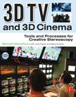 3D TV and 3D Cinema: Tools and Processes for Creative Stereoscopy [With Web Access] Cover Image