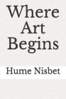 Where Art Begins: a treatise on the art of painting by Hume Nisbet (1892) Cover Image
