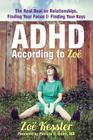 ADHD According to Zoë: The Real Deal on Relationships, Finding Your Focus, and Finding Your Keys Cover Image