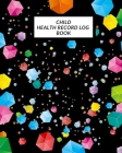 Child Health Record Log Book: Child's Medical History To do Book, Baby 's Health keepsake Register & Information Record Log, Treatment Activities Tr Cover Image