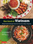 The Food of Vietnam: Easy-To-Follow Recipes from the Country's Major Regions [Vietnamese Cookbook with Over 80 Recipes] Cover Image