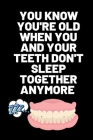 You Know You're Old When You and Your Teeth Don't Sleep Together Anymore: Birthday gifts for men and women. Funny notebook to write in Cover Image
