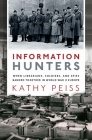 Information Hunters: When Librarians, Soldiers, and Spies Banded Together in World War II Europe Cover Image