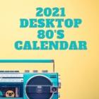 2021 Desktop 80's Calendar: Handy sized 8.5