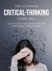 The Ultimate Critical-thinking Guide 2021: How to Manage Your Stress and be happy by developing A Positive Mindset Cover Image