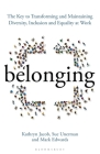 Belonging: The Key to Transforming and Maintaining Diversity, Inclusion and Equality at Work Cover Image