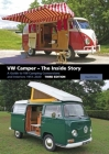 VW Camper - The Inside Story: A Guide to VW Camping Conversions and Interiors 1951-2012 Third Edition Cover Image