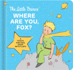 The Little Prince Where Are You, Fox?: A Touch-And-Feel Board Book with Flaps Cover Image