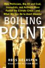 Boiling Point: How Politicians, Big Oil and Coal, Journalists, and Activists Have Fueled a Climate Crisis -- And What We Can Do  Cover Image