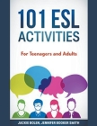 101 ESL Activities: For Teenagers and Adults Cover Image
