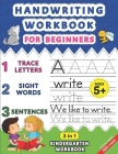 Handwriting Workbook for Beginners: Kindergarten Workbook with Letter Tracing, Sight Words and Sentences, 3 in 1 Handwriting Practice Book for Kids In Cover Image