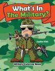 What's In The Military?: Military Coloring Book Cover Image