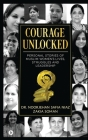Courage Unlocked: Personal Stories of Muslim Women's Lives, Struggles and Leadership Cover Image