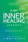 21 Day Inner Healing Journey: A Personal Guide to Healing Past Hurts and Becoming Emotionally Healthy Cover Image