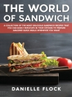 The World of Sandwich: A Collection of The Most Delicious Sandwich Recipes That You Can Easily Replicate in Your Kitchen To Prepare Amazing Q Cover Image