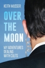 Over The Moon: My Adventures Dealing With Cults Cover Image