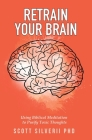 Retrain Your Brain: Using Biblical Meditation To Purify Toxic Thoughts Cover Image