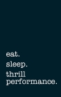 eat. sleep. thrill performance. - Lined Notebook: Writing Journal Cover Image