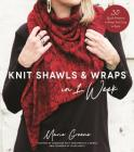 Knit Shawls & Wraps in 1 Week: 30 Quick Patterns to Keep You Cozy in Style Cover Image