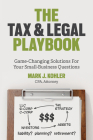 The Tax and Legal Playbook: Game-Changing Solutions to Your Small-Business Questions Cover Image
