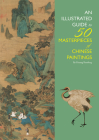 An Illustrated Guide to 50 Masterpieces of Chinese Paintings Cover Image