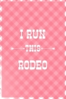 I Run This Rodeo: Notebook Journal Composition Blank Lined Diary Notepad 120 Pages Paperback Pink Grid Cow Cover Image