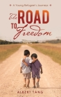 The Road to Freedom: A Young Refugee's Journeys Cover Image