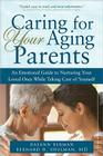 Caring for Your Aging Parents: An Emotional Guide to Nurturing Your Loved Ones While Taking Care of Yourself Cover Image
