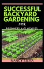 Successful Backyard Gardening for Beginners and Novices Cover Image