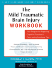 The Mild Traumatic Brain Injury Workbook: Your Program for Regaining Cognitive Function & Overcoming Emotional Pain (New Harbinger Self-Help Workbook) Cover Image