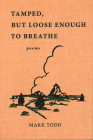 Tamped, But Loose Enough to Breathe: Poems Cover Image