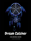 Dream Catcher Coloring Book: The Unique Designs For Relaxation And Stress Relief Activity For Adults - Native Americans Dreamcatcher Cover Image