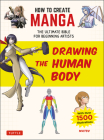 How to Create Manga: Drawing the Human Body: The Ultimate Bible for Beginning Artists, with Over 1,500 Illustrations Cover Image