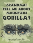 Grandma! Tell Me About Mountain Gorillas Cover Image
