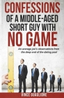 Confessions of a Middle-Aged Short Guy With No Game: An Average Joe's Observations from the Deep End of the Dating Pool Cover Image