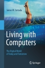 Living with Computers: The Digital World of Today and Tomorrow Cover Image