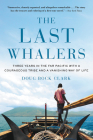 The Last Whalers: Three Years in the Far Pacific with a Courageous Tribe and a Vanishing Way of Life Cover Image