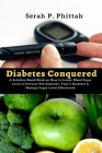 Diabetes Conquered: A Solution-Based Book on How to Lower Blood Sugar Level to Prevent Pre-Diabetes, Type 2 Diabetes & Manage Sugar Level Cover Image
