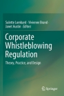 Corporate Whistleblowing Regulation: Theory, Practice, and Design Cover Image