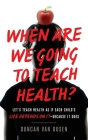 When Are We Going to Teach Health?: Let's Teach Health as If Each Child's Life Depends on It - Because It Does Cover Image