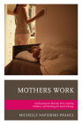 Mothers Work: Confronting the Mommy Wars, Raising Children, and Working for Social Change (Lexington Studies in Communication and Storytelling) Cover Image