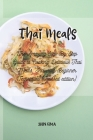 Thai Meals: The Amazing Step-By-Step Guide to Cooking Delicious Thai Meals, Including Beginner Techniques (Revised edition) Cover Image