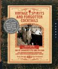 Vintage Spirits and Forgotten Cocktails: From the Alamagoozlum to the Zombie 100 Rediscovered Recipes and the Stories Behind Them Cover Image